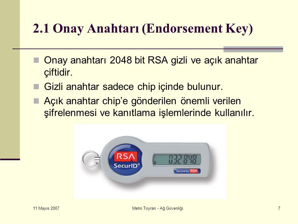 11 Mayıs 2007 Metin Toyran - Ağ Güvenliği7 2.1 Onay Anahtarı (Endorsement Key) Onay anahtarı 2048 bit RSA gizli ve açık anahtar çiftidir.