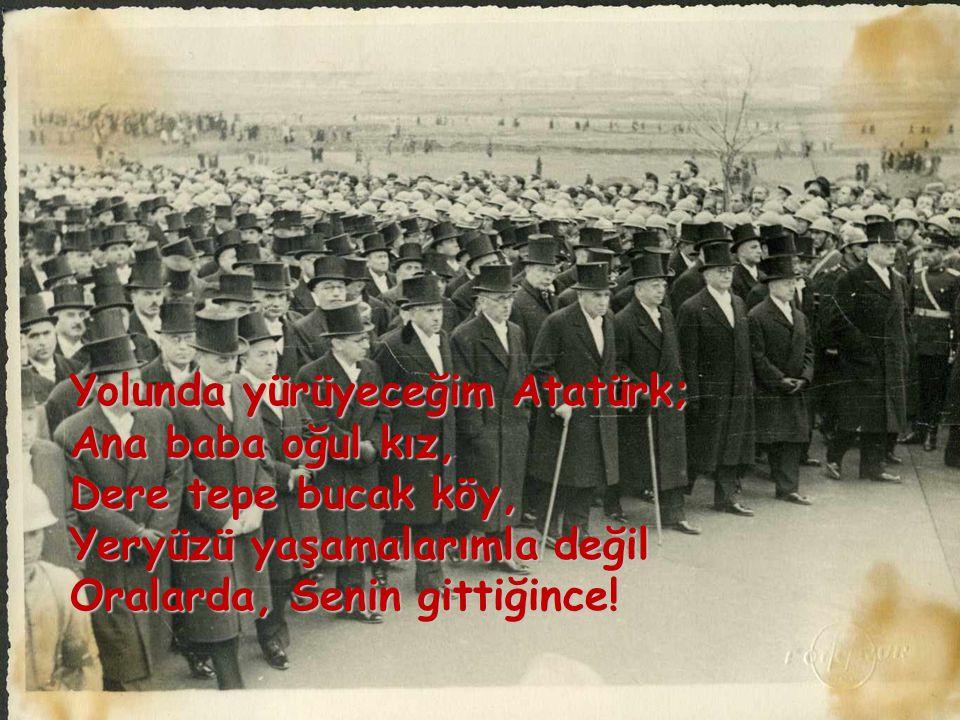 10 KASIM TÜRKÜSÜ Atatürk! Anıtkabir devrimlerini söyler, Bozkır ovalarına, Erciyes'e Ağrı'ya, Ulusun egemen olduğunu, Özgür olduğunu. Haykıracağım hay