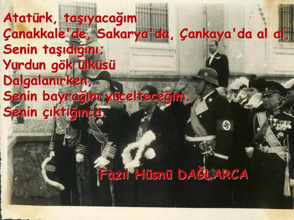 Atatürk, taşıyacağım Çanakkale de, Sakarya da, Çankaya da al al, Senin taşıdığını; Yurdun gök ülküsü Dalgalanırken, Senin bayrağını yücelteceğim.