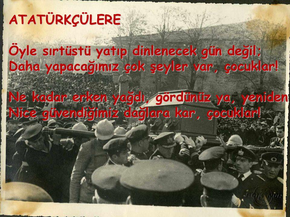 Atatürk, taşıyacağım Çanakkale'de, Sakarya'da, Çankaya'da al al, Senin taşıdığını; Yurdun gök ülküsü Dalgalanırken, Senin bayrağını yücelteceğim. Seni