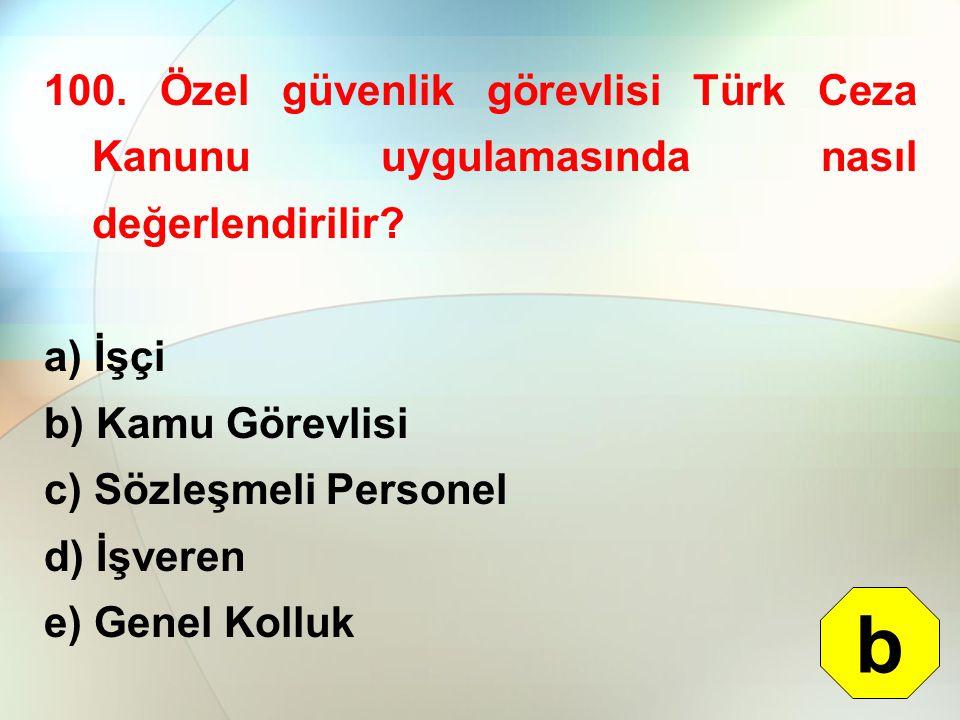 100.Özel güvenlik görevlisi Türk Ceza Kanunu uygulamasında nasıl değerlendirilir.