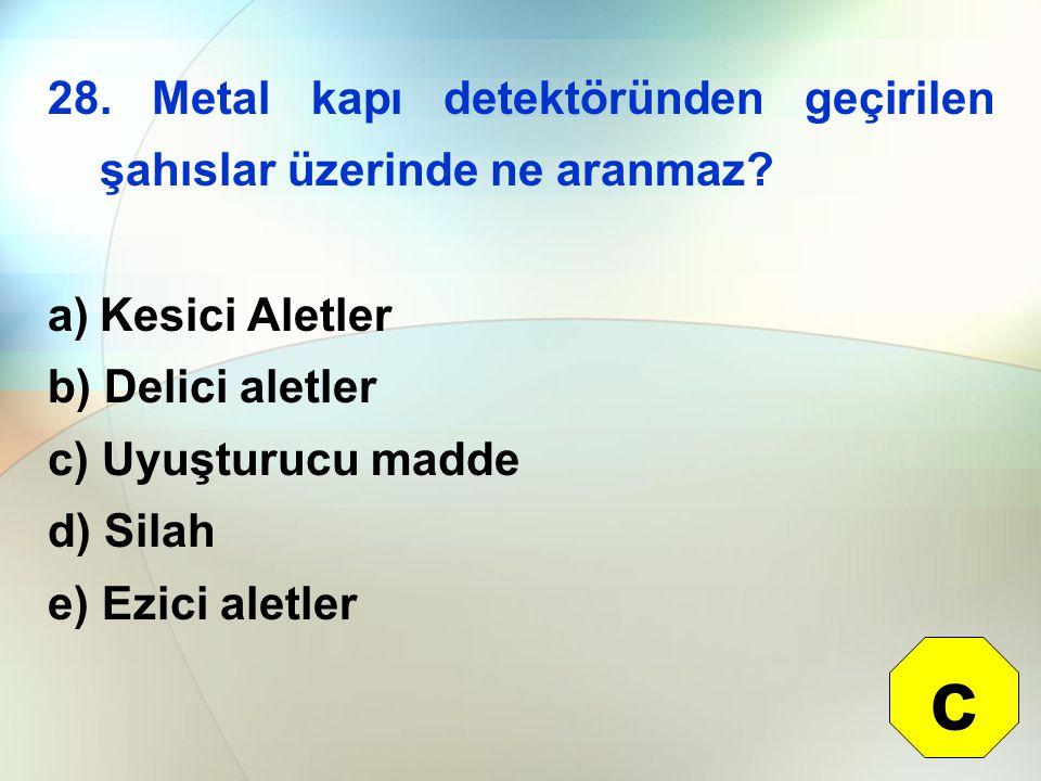 28.Metal kapı detektöründen geçirilen şahıslar üzerinde ne aranmaz.