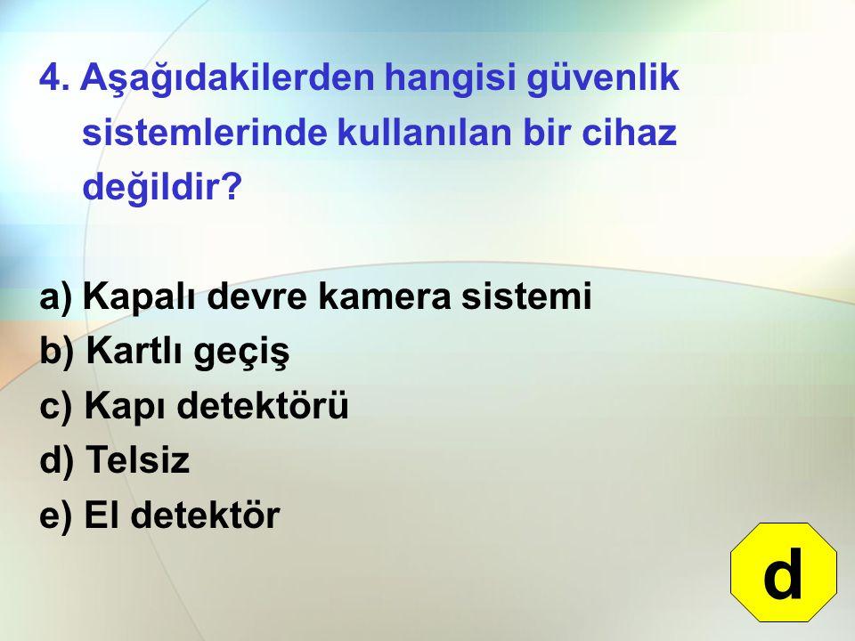 4.Aşağıdakilerden hangisi güvenlik sistemlerinde kullanılan bir cihaz değildir.