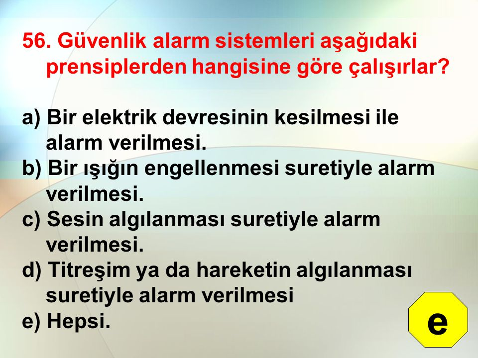 56.Güvenlik alarm sistemleri aşağıdaki prensiplerden hangisine göre çalışırlar.