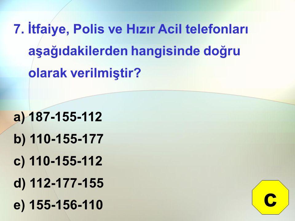 7.İtfaiye, Polis ve Hızır Acil telefonları aşağıdakilerden hangisinde doğru olarak verilmiştir.