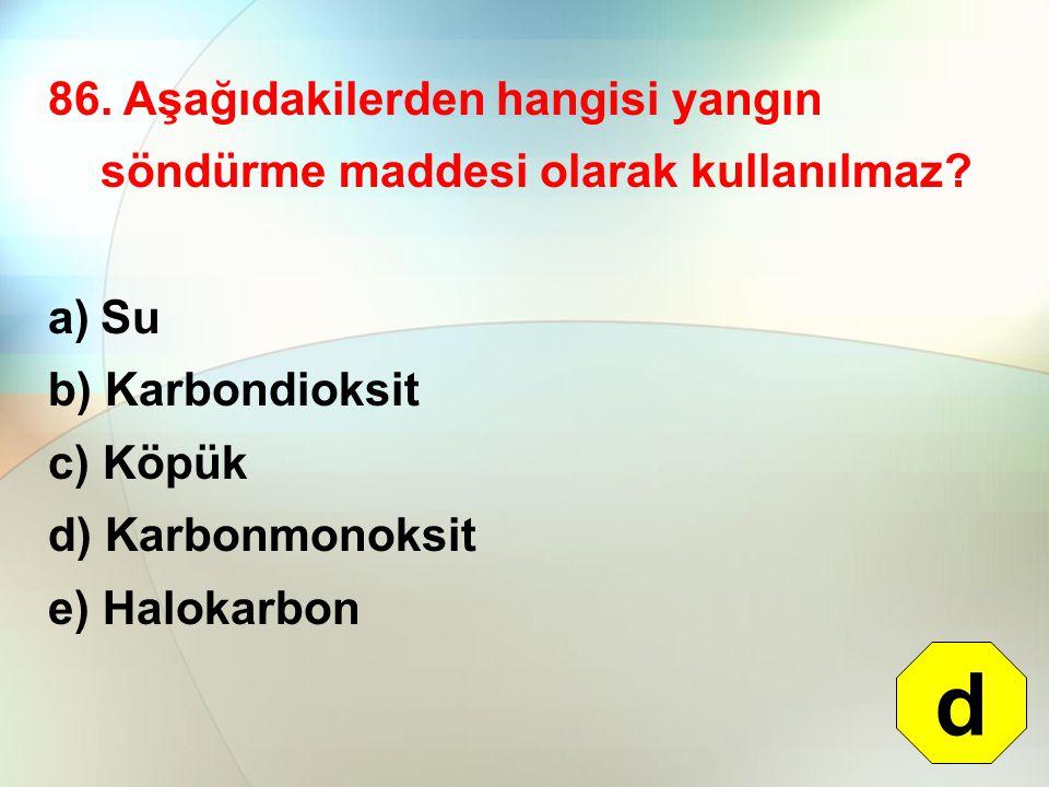 86.Aşağıdakilerden hangisi yangın söndürme maddesi olarak kullanılmaz.