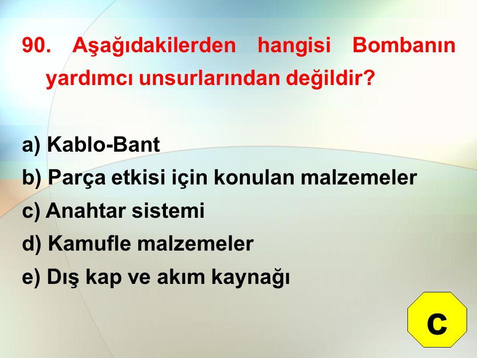 90.Aşağıdakilerden hangisi Bombanın yardımcı unsurlarından değildir.