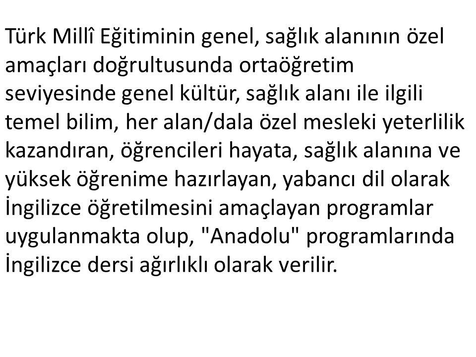 Türk Millî Eğitiminin genel, sağlık alanının özel amaçları doğrultusunda ortaöğretim seviyesinde genel kültür, sağlık alanı ile ilgili temel bilim, he