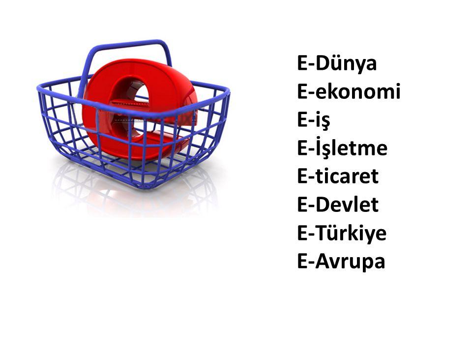 E-Dünya E-ekonomi E-iş E-İşletme E-ticaret E-Devlet E-Türkiye E-Avrupa