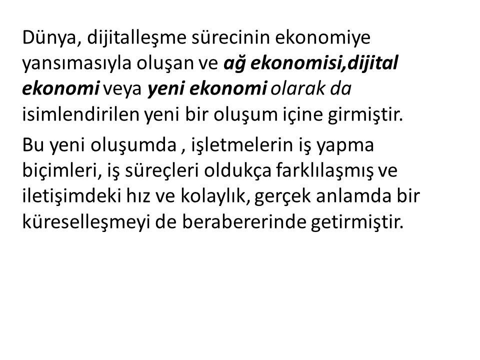 Dünya, dijitalleşme sürecinin ekonomiye yansımasıyla oluşan ve ağ ekonomisi,dijital ekonomi veya yeni ekonomi olarak da isimlendirilen yeni bir oluşum