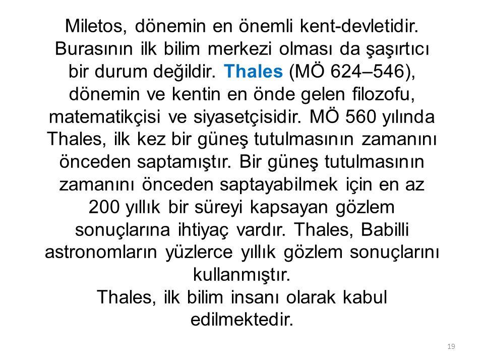 Miletos, dönemin en önemli kent-devletidir. Burasının ilk bilim merkezi olması da şaşırtıcı bir durum değildir. Thales (MÖ 624–546), dönemin ve kentin