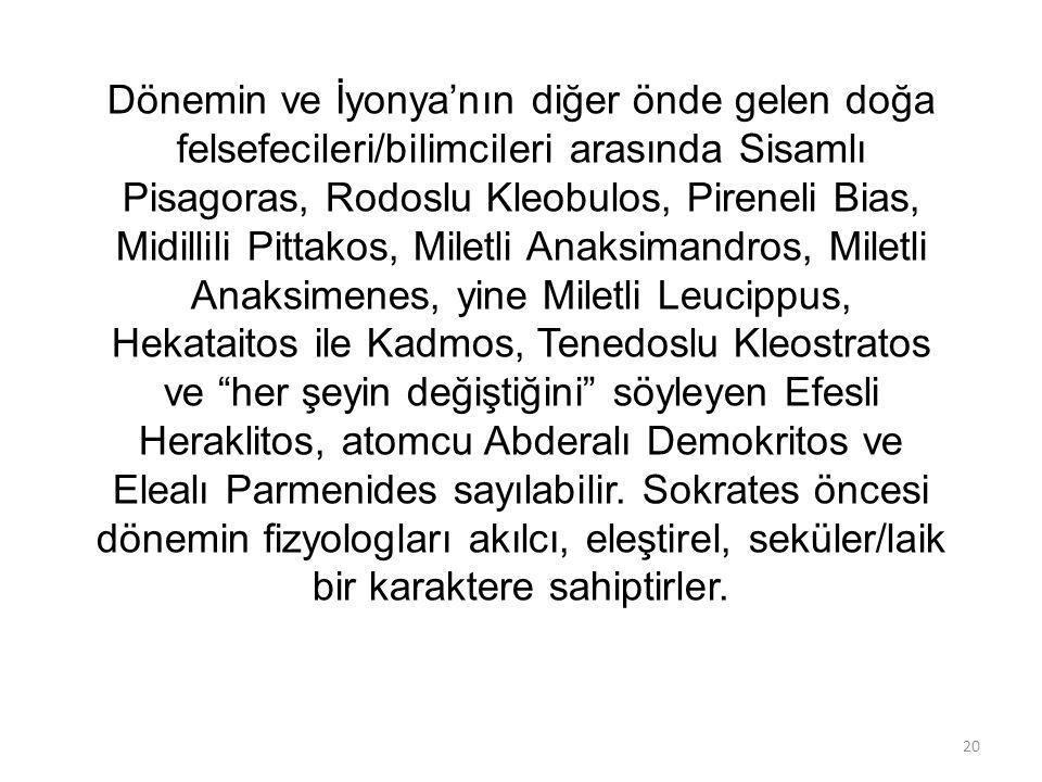 Dönemin ve İyonya'nın diğer önde gelen doğa felsefecileri/bilimcileri arasında Sisamlı Pisagoras, Rodoslu Kleobulos, Pireneli Bias, Midillili Pittakos