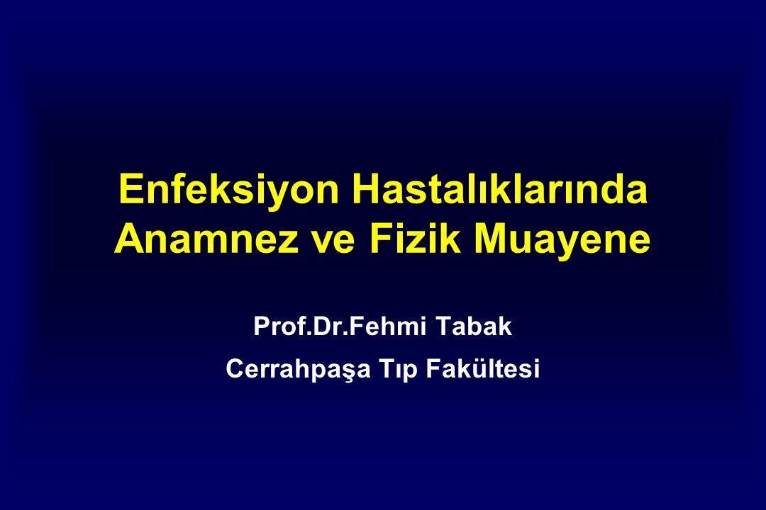 Enfeksiyon Hastalıklarında Anamnez ve Fizik Muayene Prof.Dr.Fehmi Tabak Cerrahpaşa Tıp Fakültesi