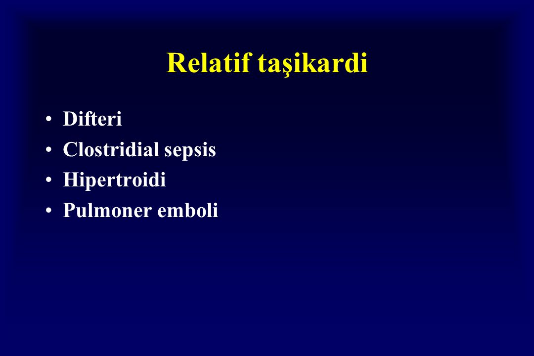 Relatif taşikardi Difteri Clostridial sepsis Hipertroidi Pulmoner emboli