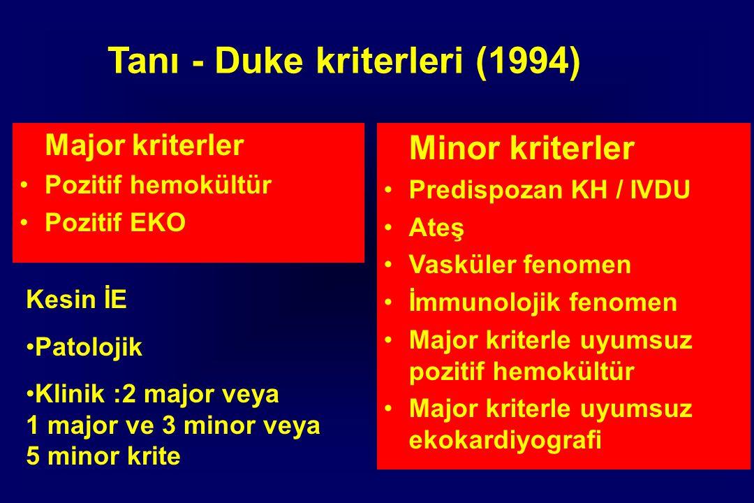Tanı - Duke kriterleri (1994) Major kriterler Pozitif hemokültür Pozitif EKO Minor kriterler Predispozan KH / IVDU Ateş Vasküler fenomen İmmunolojik fenomen Major kriterle uyumsuz pozitif hemokültür Major kriterle uyumsuz ekokardiyografi Kesin İE Patolojik Klinik :2 major veya 1 major ve 3 minor veya 5 minor krite
