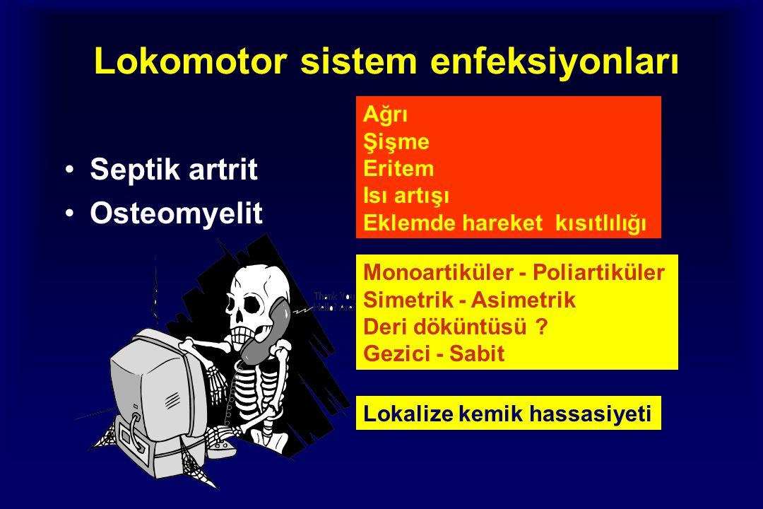 Lokomotor sistem enfeksiyonları Septik artrit Osteomyelit Ağrı Şişme Eritem Isı artışı Eklemde hareket kısıtlılığı Monoartiküler - Poliartiküler Simetrik - Asimetrik Deri döküntüsü .