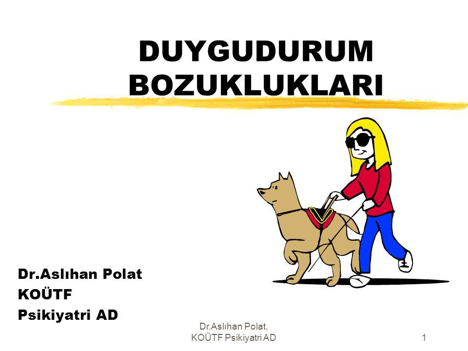 Dr.Aslıhan Polat, KOÜTF Psikiyatri AD1 DUYGUDURUM BOZUKLUKLARI Dr.Aslıhan Polat KOÜTF Psikiyatri AD