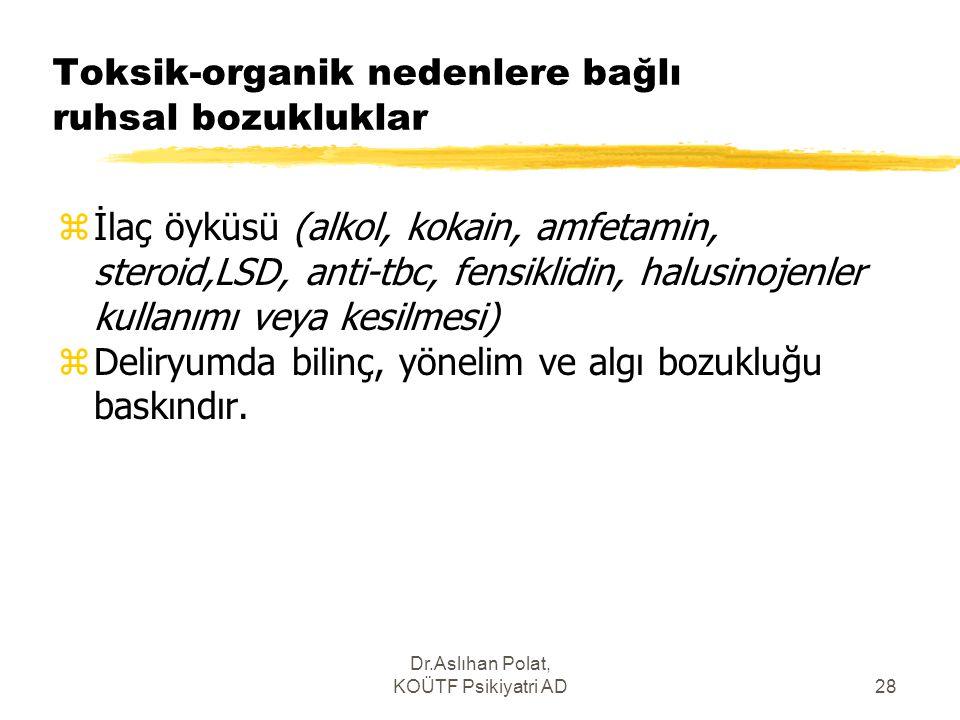 Dr.Aslıhan Polat, KOÜTF Psikiyatri AD28 Toksik-organik nedenlere bağlı ruhsal bozukluklar zİlaç öyküsü (alkol, kokain, amfetamin, steroid,LSD, anti-tb