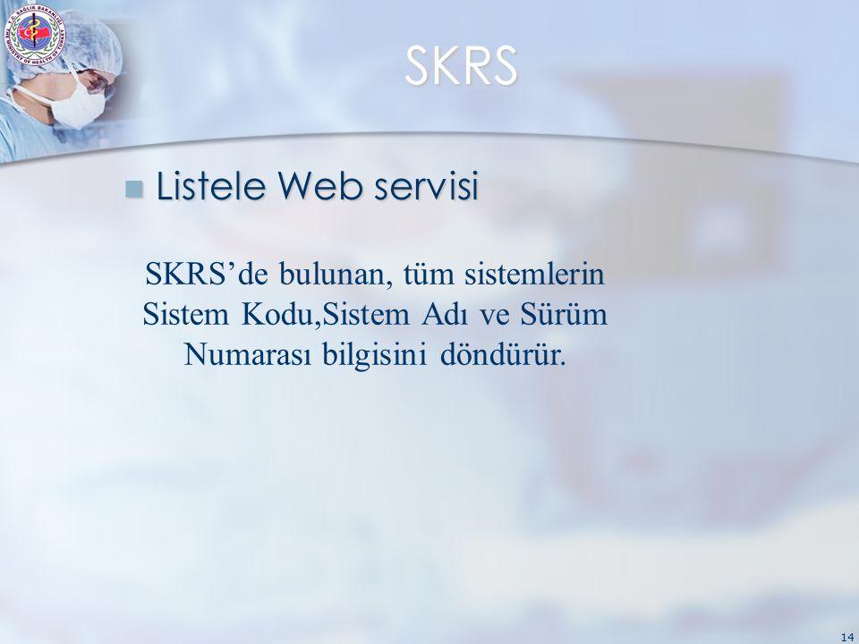 14 SKRS Listele Web servisi Listele Web servisi SKRS'de bulunan, tüm sistemlerin Sistem Kodu,Sistem Adı ve Sürüm Numarası bilgisini döndürür.