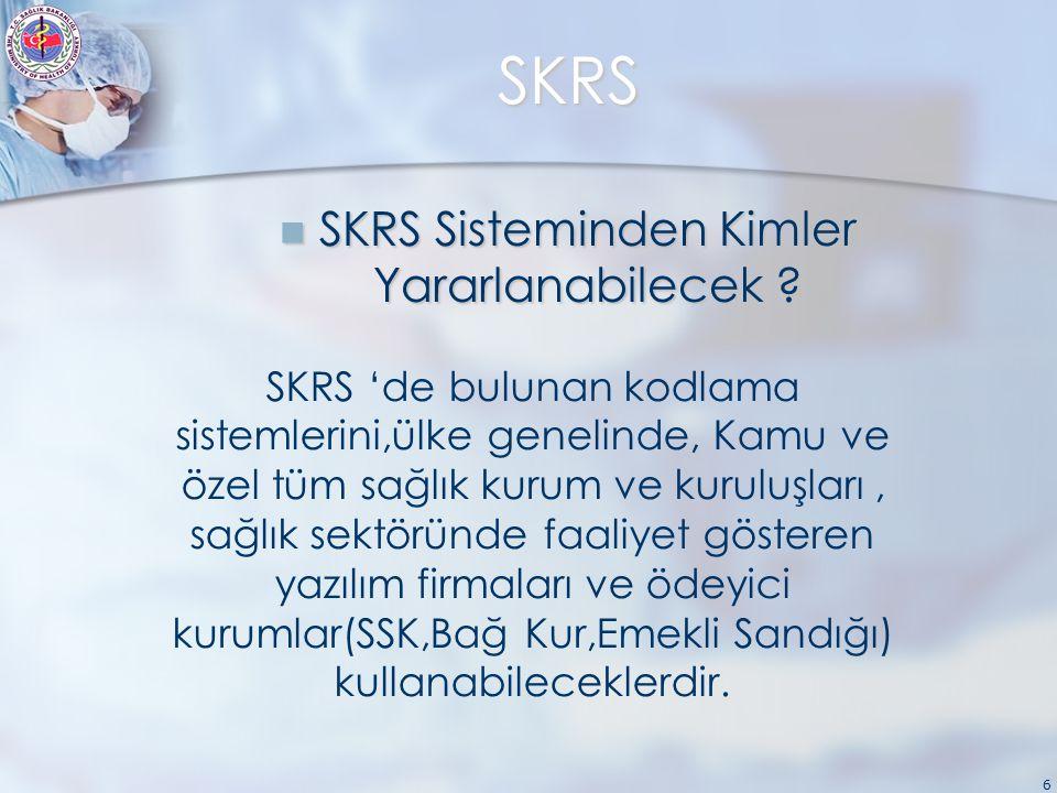 6 SKRS SKRS Sisteminden Kimler Yararlanabilecek . SKRS Sisteminden Kimler Yararlanabilecek .