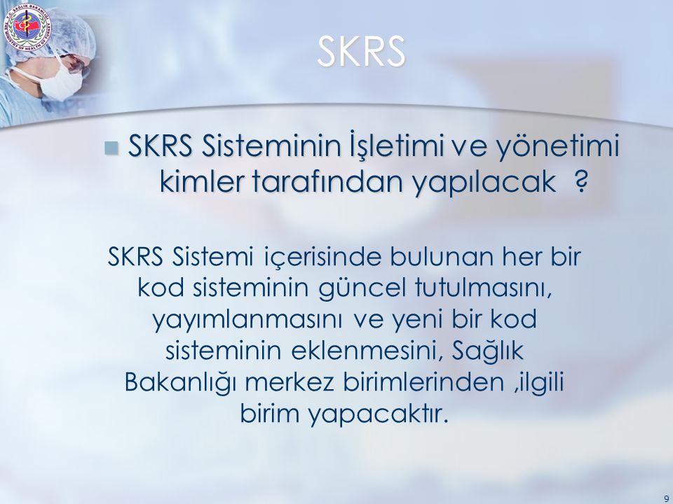 9 SKRS SKRS Sisteminin İşletimi ve yönetimi kimler tarafından yapılacak .
