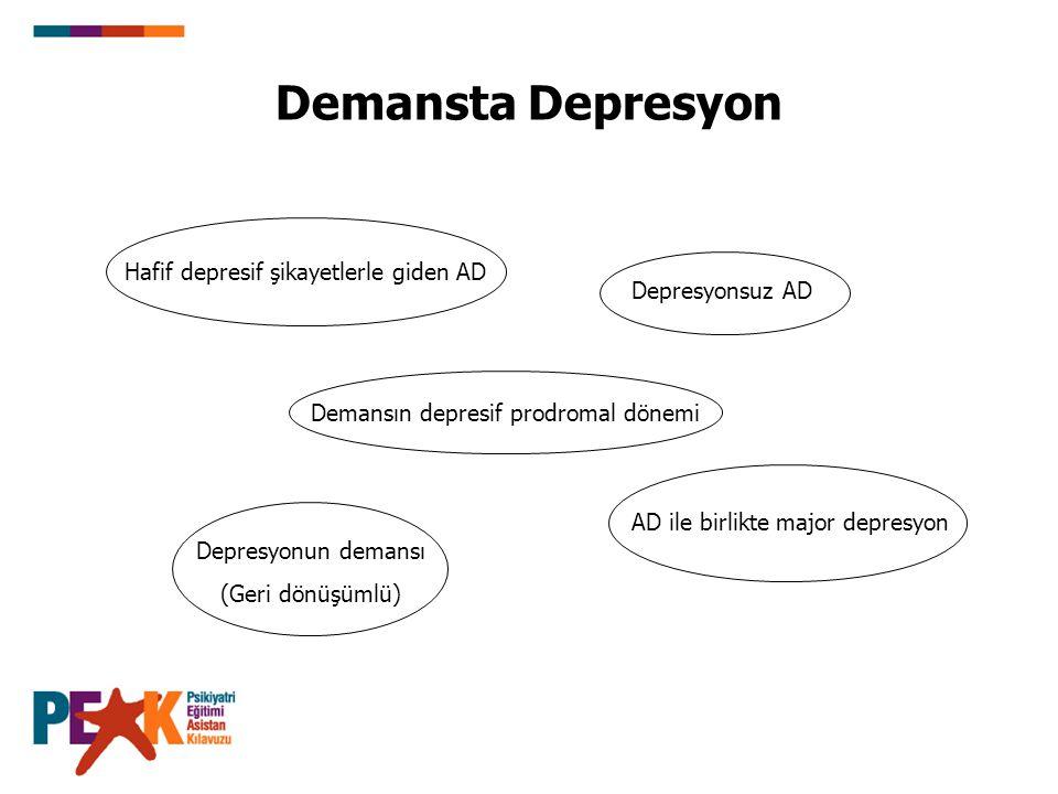 Demansta Depresyon Hafif depresif şikayetlerle giden AD Depresyonsuz AD Demansın depresif prodromal dönemi AD ile birlikte major depresyon Depresyonun