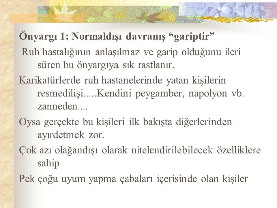 Önyargı 2: Normal ve anormal davranış arasında açık ve kesin bir ayrım vardır Bir yanda normaller diğer yanda anormaller yoktur.