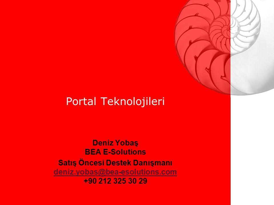 Portal Teknolojileri Deniz Yobaş BEA E-Solutions Satış Öncesi Destek Danışmanı deniz.yobas@bea-esolutions.com deniz.yobas@bea-esolutions.com +90 212 325 30 29