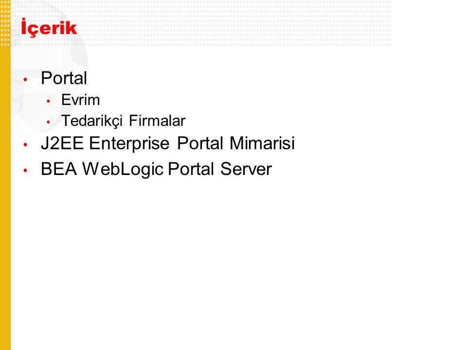 İçerik Portal Evrim Tedarikçi Firmalar J2EE Enterprise Portal Mimarisi BEA WebLogic Portal Server