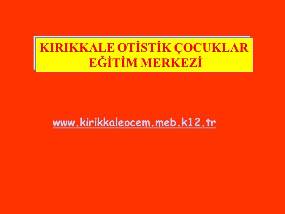 KIRIKKALE OTİSTİK ÇOCUKLAR EĞİTİM MERKEZİ www.kirikkaleocem.meb.k12.tr