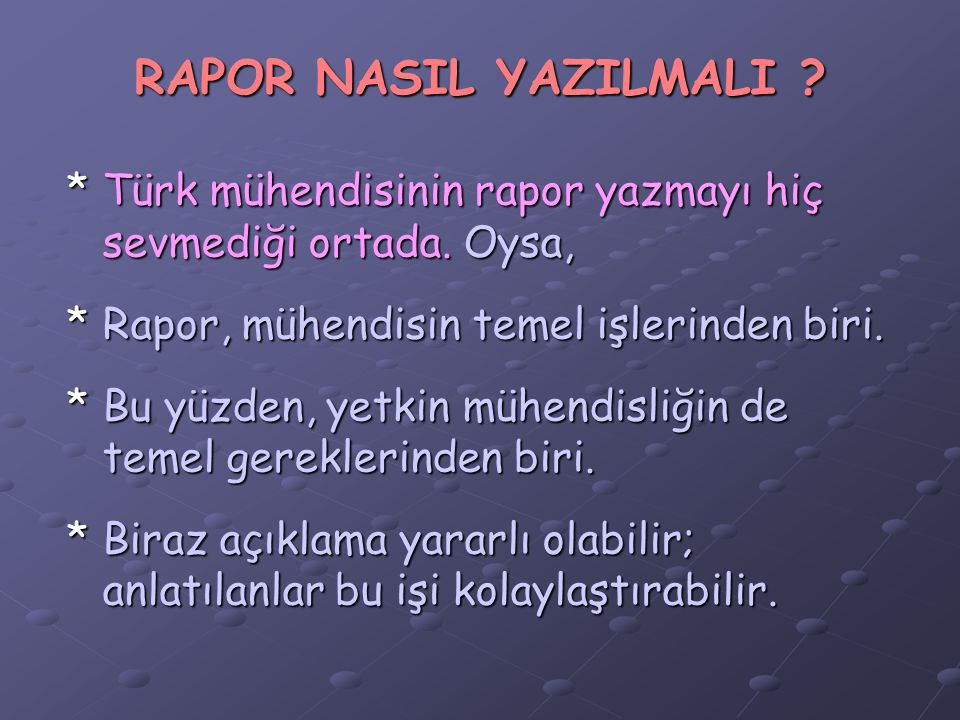 RAPOR NASIL YAZILMALI ? *Türk mühendisinin rapor yazmayı hiç sevmediği ortada. Oysa, *Rapor, mühendisin temel işlerinden biri. *Bu yüzden, yetkin mühe