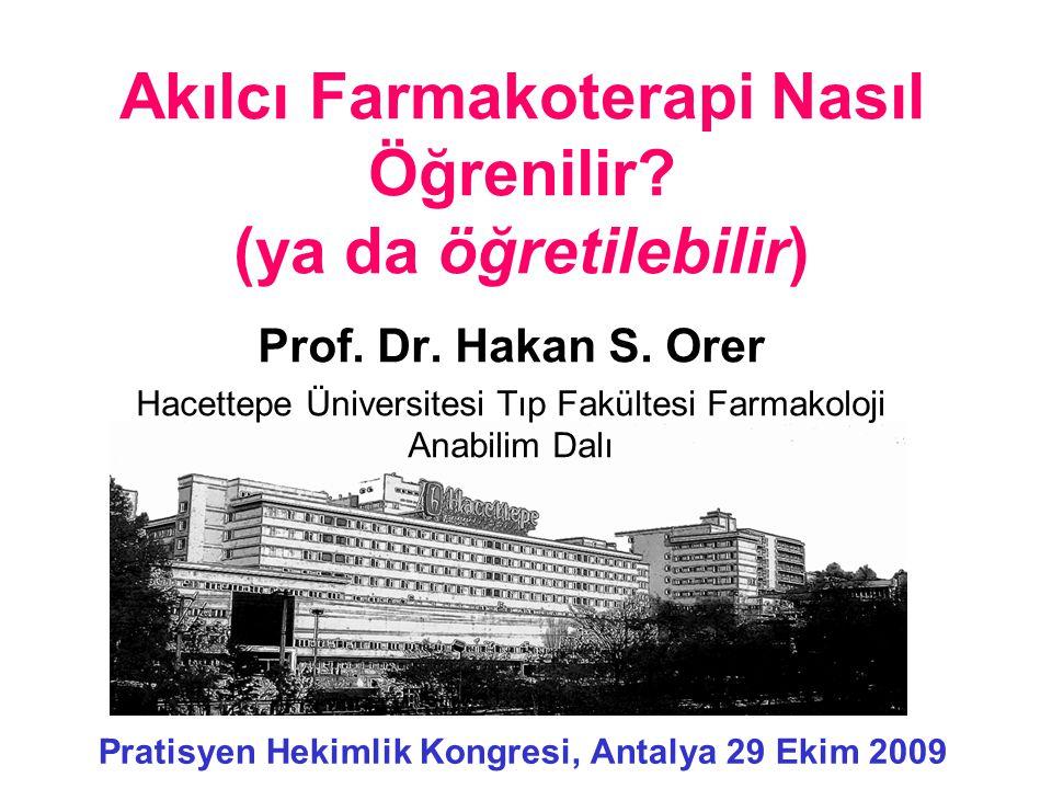 Akılcı Farmakoterapi Nasıl Öğrenilir? (ya da öğretilebilir) Prof. Dr. Hakan S. Orer Hacettepe Üniversitesi Tıp Fakültesi Farmakoloji Anabilim Dalı Pra