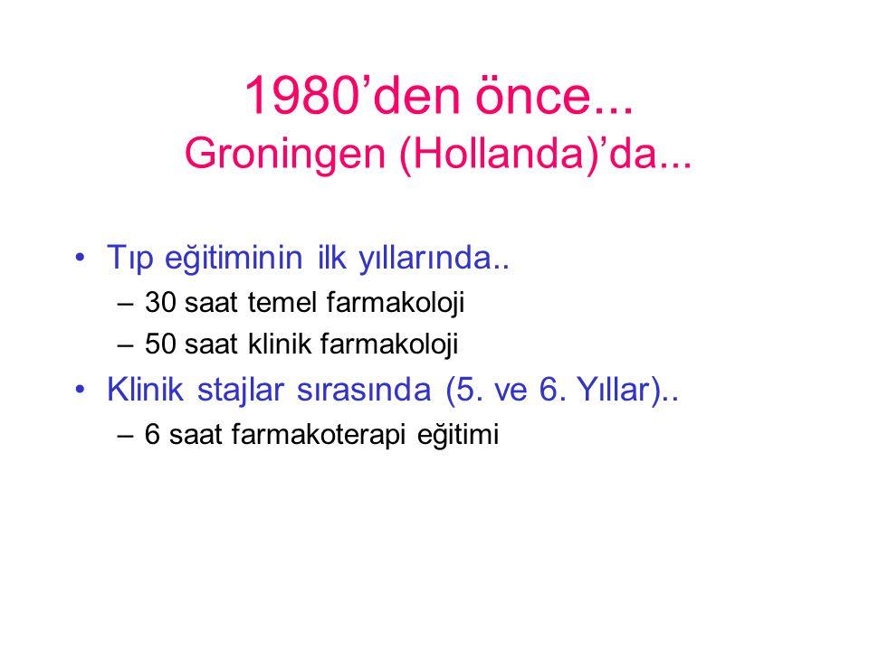 1980'den önce... Groningen (Hollanda)'da... Tıp eğitiminin ilk yıllarında.. –30 saat temel farmakoloji –50 saat klinik farmakoloji Klinik stajlar sıra
