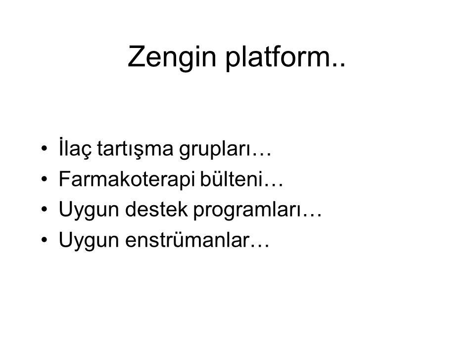 Zengin platform.. İlaç tartışma grupları… Farmakoterapi bülteni… Uygun destek programları… Uygun enstrümanlar…