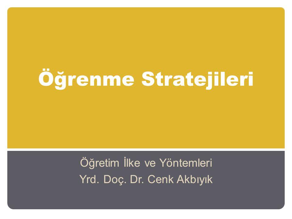 Öğrenme Stratejileri Öğretim İlke ve Yöntemleri Yrd. Doç. Dr. Cenk Akbıyık