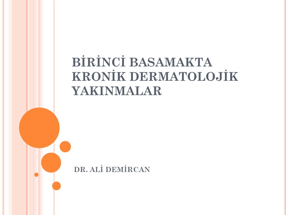 BİRİNCİ BASAMAKTA KRONİK DERMATOLOJİK YAKINMALAR DR. ALİ DEMİRCAN