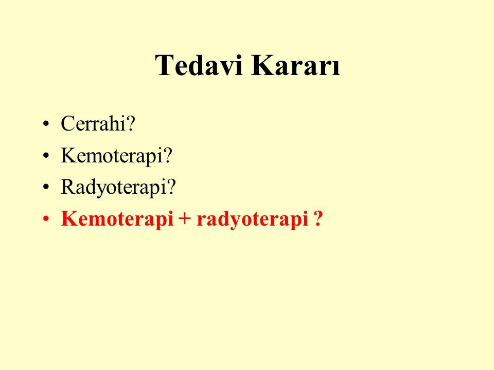 Tedavi Kararı Cerrahi? Kemoterapi? Radyoterapi? Kemoterapi + radyoterapi ?