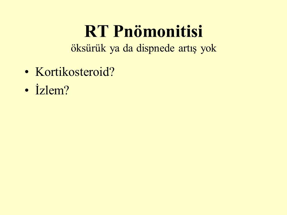 RT Pnömonitisi öksürük ya da dispnede artış yok Kortikosteroid? İzlem?