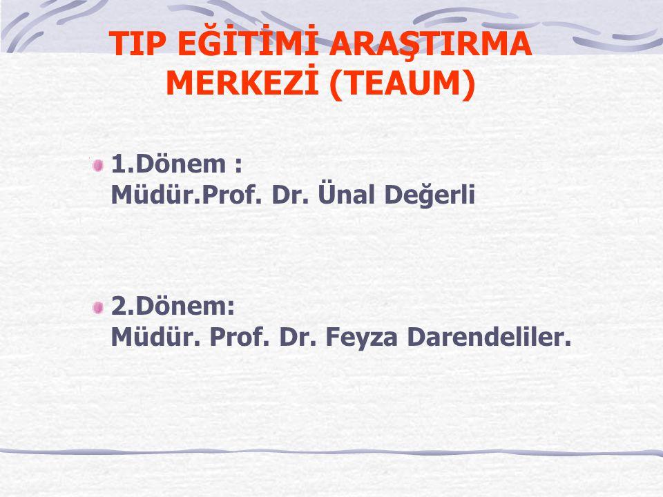 TIP EĞİTİMİ ARAŞTIRMA MERKEZİ (TEAUM) 1.Dönem : Müdür.Prof. Dr. Ünal Değerli 2.Dönem: Müdür. Prof. Dr. Feyza Darendeliler.