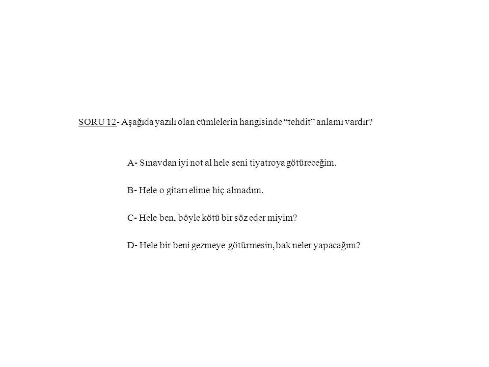 SORU 12- Aşağıda yazılı olan cümlelerin hangisinde tehdit anlamı vardır.