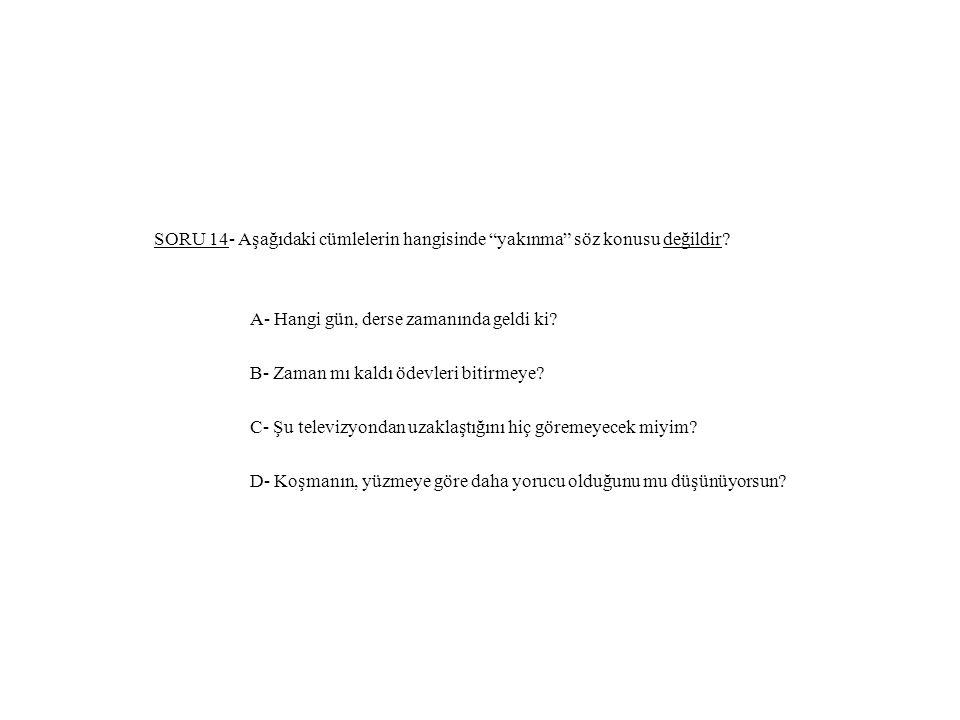 SORU 14- Aşağıdaki cümlelerin hangisinde yakınma söz konusu değildir.