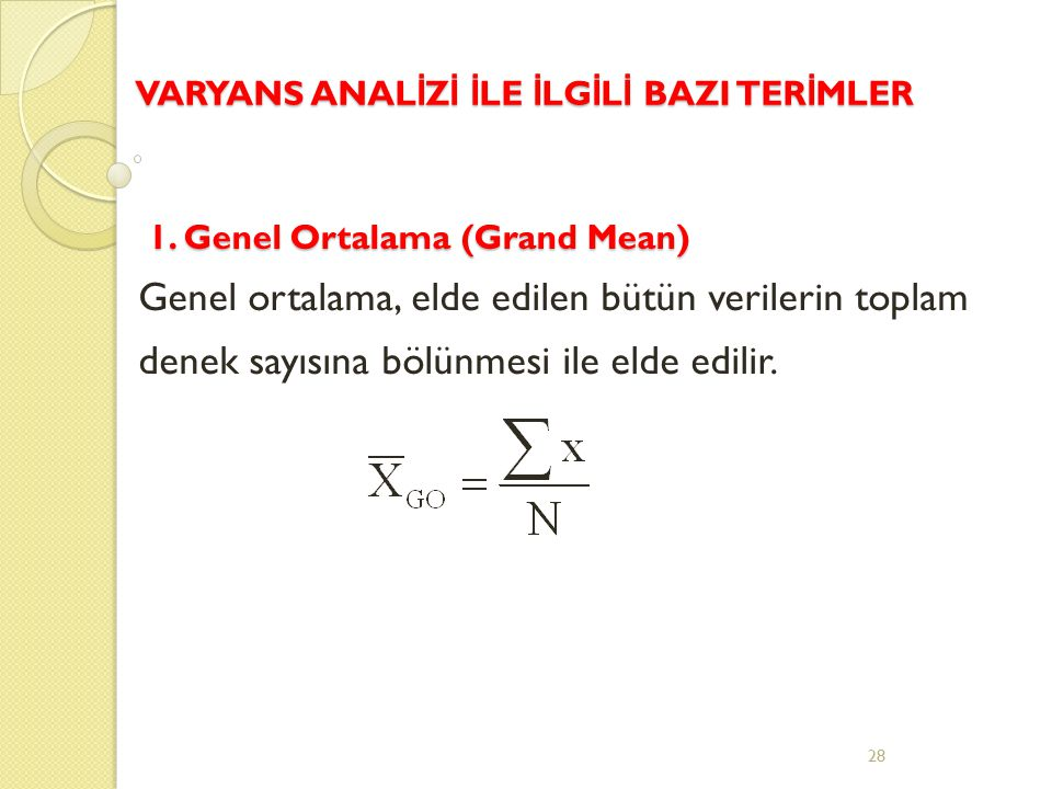 28 1. Genel Ortalama (Grand Mean) Genel ortalama, elde edilen bütün verilerin toplam denek sayısına bölünmesi ile elde edilir. VARYANS ANAL İ Z İ İ LE