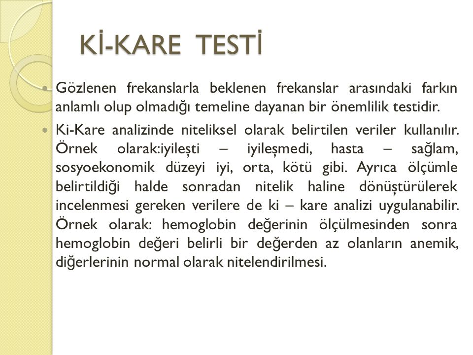 K İ -KARE TEST İ Gözlenen frekanslarla beklenen frekanslar arasındaki farkın anlamlı olup olmadı ğ ı temeline dayanan bir önemlilik testidir. Ki-Kare