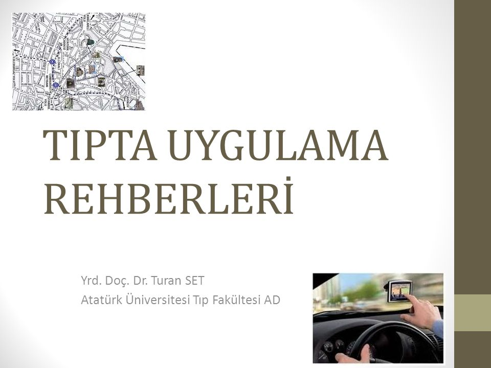TIPTA UYGULAMA REHBERLERİ Yrd. Doç. Dr. Turan SET Atatürk Üniversitesi Tıp Fakültesi AD