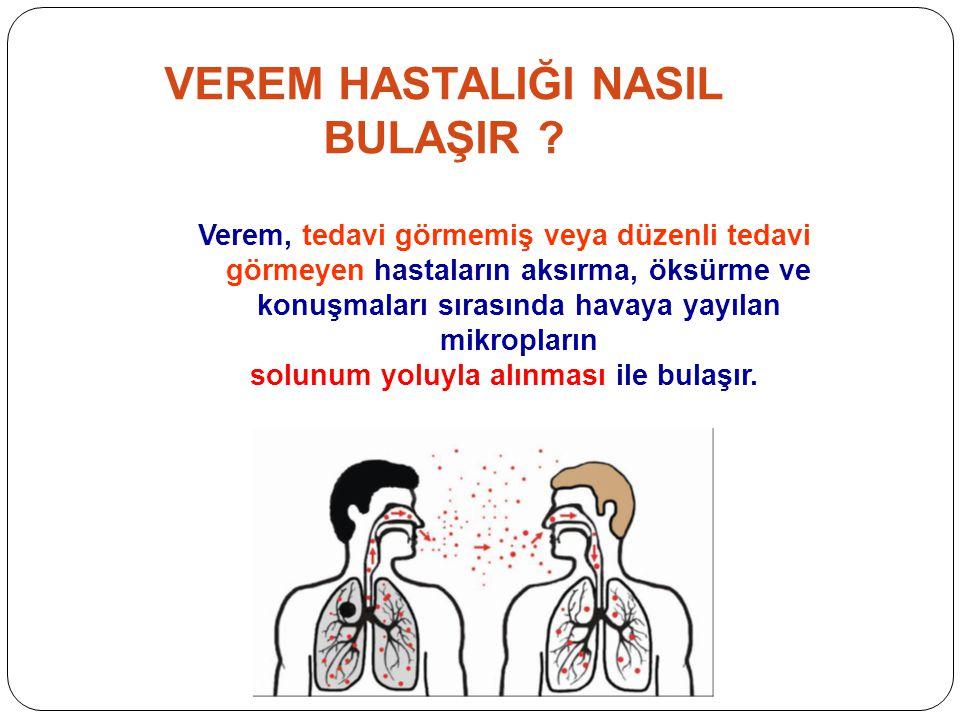 Verem, tedavi görmemiş veya düzenli tedavi görmeyen hastaların aksırma, öksürme ve konuşmaları sırasında havaya yayılan mikropların solunum yoluyla al