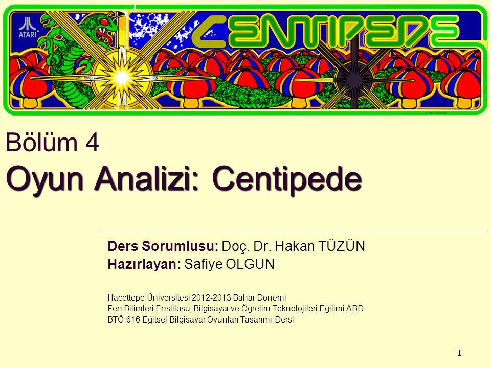 1 Oyun Analizi: Centipede Bölüm 4 Oyun Analizi: Centipede Ders Sorumlusu: Doç. Dr. Hakan TÜZÜN Hazırlayan: Safiye OLGUN Hacettepe Üniversitesi 2012-20
