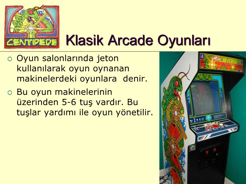 2 Klasik Arcade Oyunları  Oyun salonlarında jeton kullanılarak oyun oynanan makinelerdeki oyunlara denir.