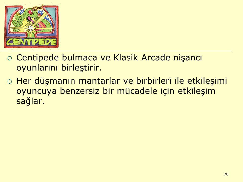 29  Centipede bulmaca ve Klasik Arcade nişancı oyunlarını birleştirir.