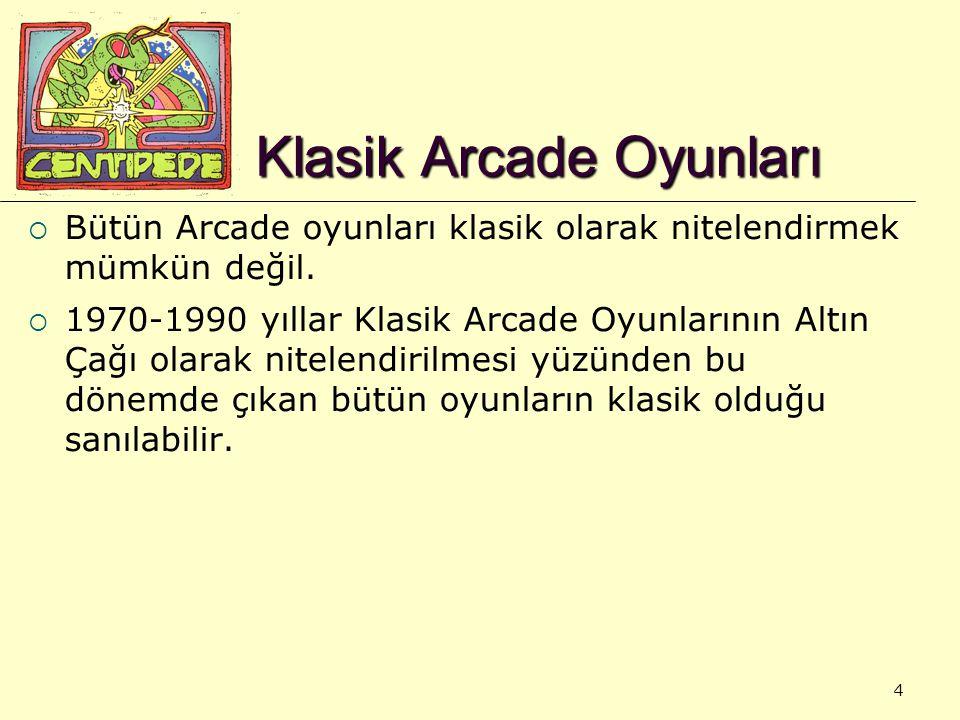4 Klasik Arcade Oyunları  Bütün Arcade oyunları klasik olarak nitelendirmek mümkün değil.  1970-1990 yıllar Klasik Arcade Oyunlarının Altın Çağı ola