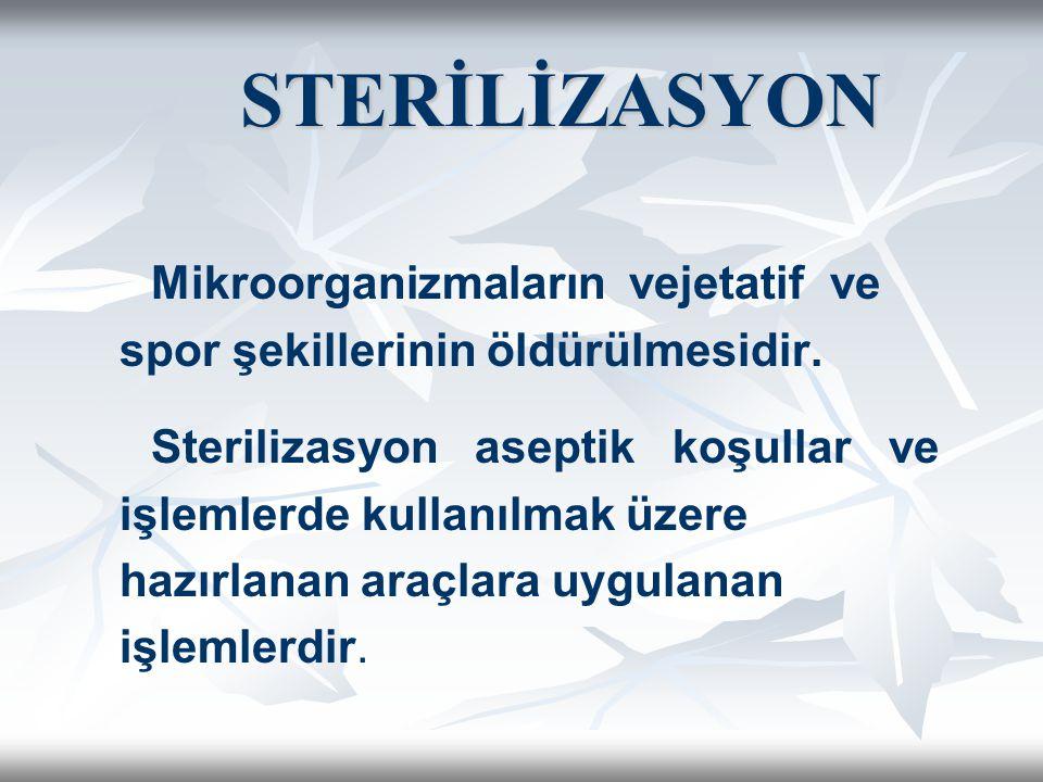 STERİLİZASYON STERİLİZASYON Mikroorganizmaların vejetatif ve spor şekillerinin öldürülmesidir. Sterilizasyon aseptik koşullar ve işlemlerde kullanılma